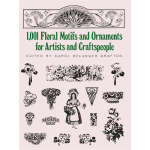 1001 Floral Motifs and Ornaments for Artists and Craftspeop