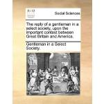 【预订】The Reply of a Gentleman in a Select Society, Upon the