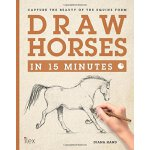 Draw Horses in 15 Minutes: Capture the Beauty of the Equine