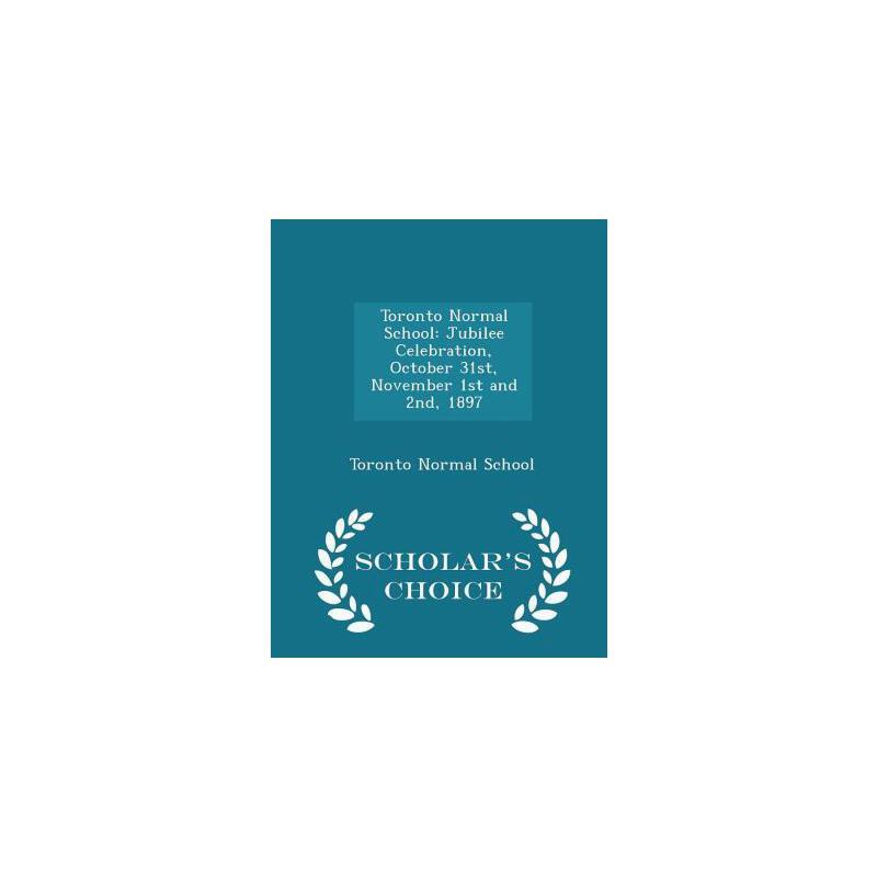 【预订】Toronto Normal School: Jubilee Celebration, October 31st, November 1st and 2nd, 1897 - Scholar's Choice Edition 预订商品,需要1-3个月发货,非质量问题不接受退换货。