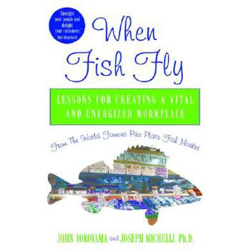 【预订】When Fish Fly  Lessons for Creating a Vital and Energized Workplace from the World Famous Pike Place Fish Market