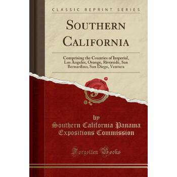 【预订】Southern California: Comprising the Counties of Imperial, Los Angeles, Orange, Riverside, San Bernardino, San Diego, Ventura (Classic Repri 预订商品,需要1-3个月发货,非质量问题不接受退换货。