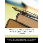 【预订】War, Or, What Happens When One Loves One's Enemy
