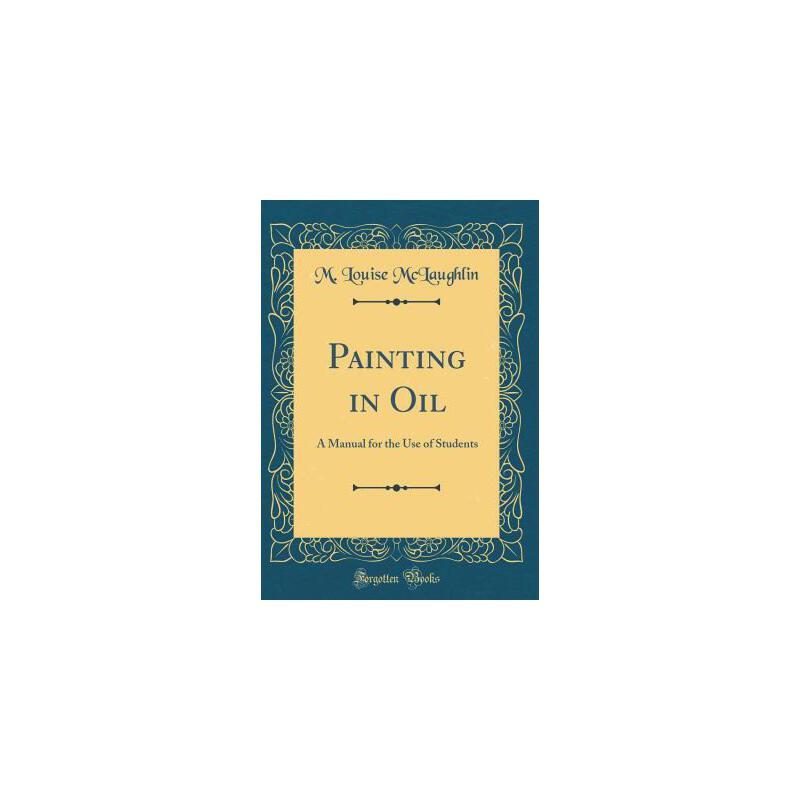 【预订】Painting in Oil: A Manual for the Use of Students (Classic Reprint) 预订商品,需要1-3个月发货,非质量问题不接受退换货。