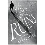 The Shape of the Ruins 废墟的形状 英文原版小说 胡安巴斯克斯