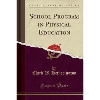 【预订】School Program in Physical Education (Classic Reprint) 预订商品,需要1-3个月发货,非质量问题不接受退换货。