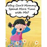【预订】Why Can't Mommy Spend More Time with Me?