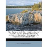 【预订】The Progress of the Nation: In Its Various Social and E