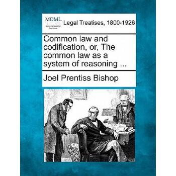 【预订】Common Law and Codification, Or, the Common Law as a System of Reasoning ... 预订商品,需要1-3个月发货,非质量问题不接受退换货。
