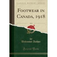 【预订】Footwear in Canada, 1918, Vol. 8 (Classic Reprint)