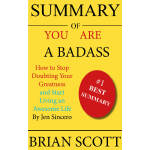Summary of You Are a Badass: How to Stop Doubting Your Greatness and Start Livin