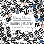 Calming Colouring: Nature Patterns: 80 Blissful Patterns to