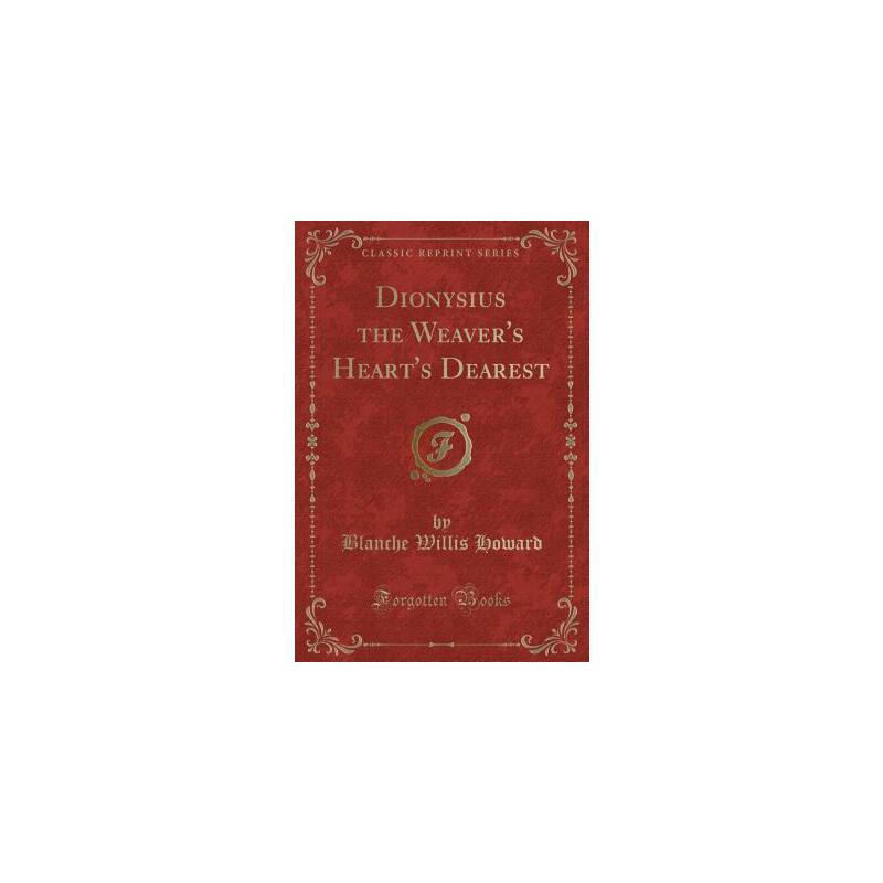 【预订】Dionysius the Weaver's Heart's Dearest (Classic Reprint) 预订商品,需要1-3个月发货,非质量问题不接受退换货。
