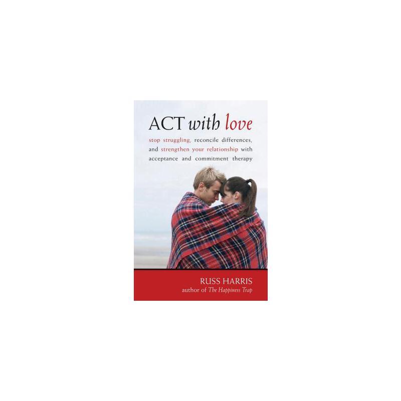 【预订】ACT with Love: Stop Struggling, Reconcile Differences, and Strengthen Your Relationship with Acceptance and Commitment Therapy 预订商品,需要1-3个月发货,非质量问题不接受退换货。