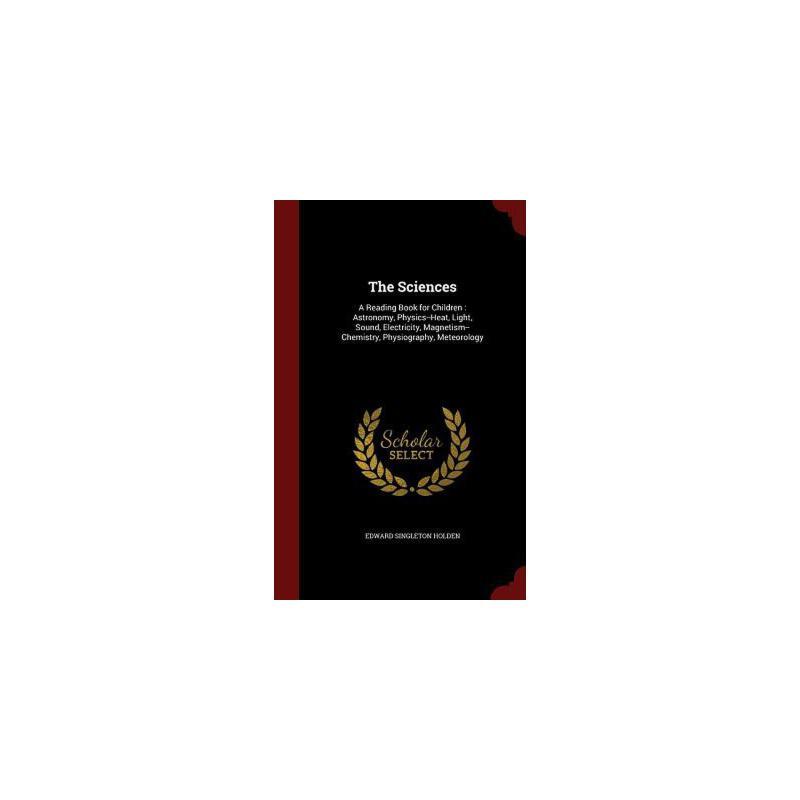 【预订】The Sciences: A Reading Book for Children: Astronomy, Physics--Heat, Light, Sound, Electricity, Magnetism--Chemistry, Physiography, 预订商品,需要1-3个月发货,非质量问题不接受退换货。