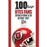 【预订】100 Things Utes Fans Should Know & Do Before They Die
