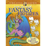 Creative Haven How to Draw Fantasy Figures (【按需印刷】)