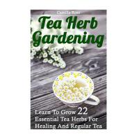 【预订】Tea Herb Gardening: Learn to Grow 22 Essential Tea Herb