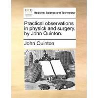 【预订】Practical Observations in Physick and Surgery. by John