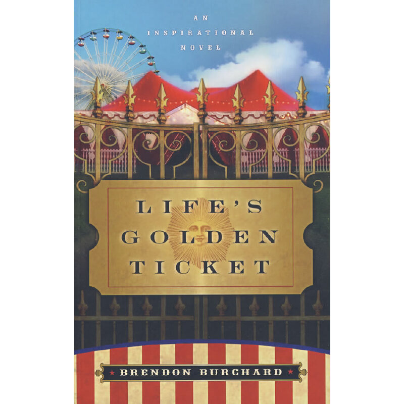 人生的黄金入场券Life's Golden Ticket : An Inspriational Novel