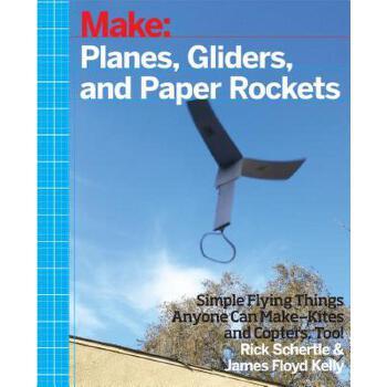 【预订】Planes, Gliders and Paper Rockets: Simple Flying Things Anyone Can Make--Kites and Copters, Too! 预订商品,需要1-3个月发货,非质量问题不接受退换货。