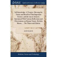 Self-knowledge. A Treatise, Shewing the Nature and Benefit