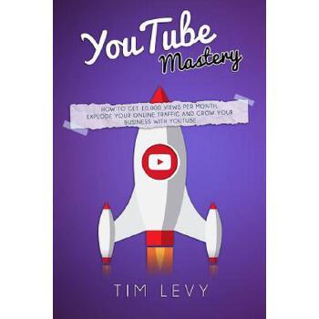 【预订】Youtube Mastery: How Business Youtubers Broadcast 10,000 Views a Month, Gather Subscribers and and Grow Business Traffic Online 预订商品,需要1-3个月发货,非质量问题不接受退换货。