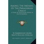【预订】Among the Indians of the Paraguayan Chaco: A Story of M