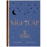 Nightcap: 晚安酒:40多种睡前来一杯的鸡尾酒 英文原版餐饮