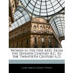 【预订】Women in the Fine Arts: From the Seventh Century B.C. t