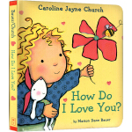 How Do I Love You? 宝贝知道我有多爱你 英文原版 名家Caroline Jayne Church 卡