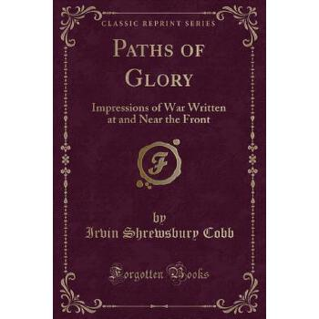【预订】Paths of Glory: Impressions of War Written at and Near the Front (Classic Reprint) 预订商品,需要1-3个月发货,非质量问题不接受退换货。