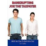 【预订】Bankrupting Joe the Taxpayer: With No One to Bail Him O