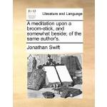 【预订】A Meditation Upon a Broom-Stick, and Somewhat Beside; O