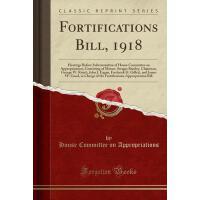 【预订】Fortifications Bill, 1918: Hearings Before Subcommittee