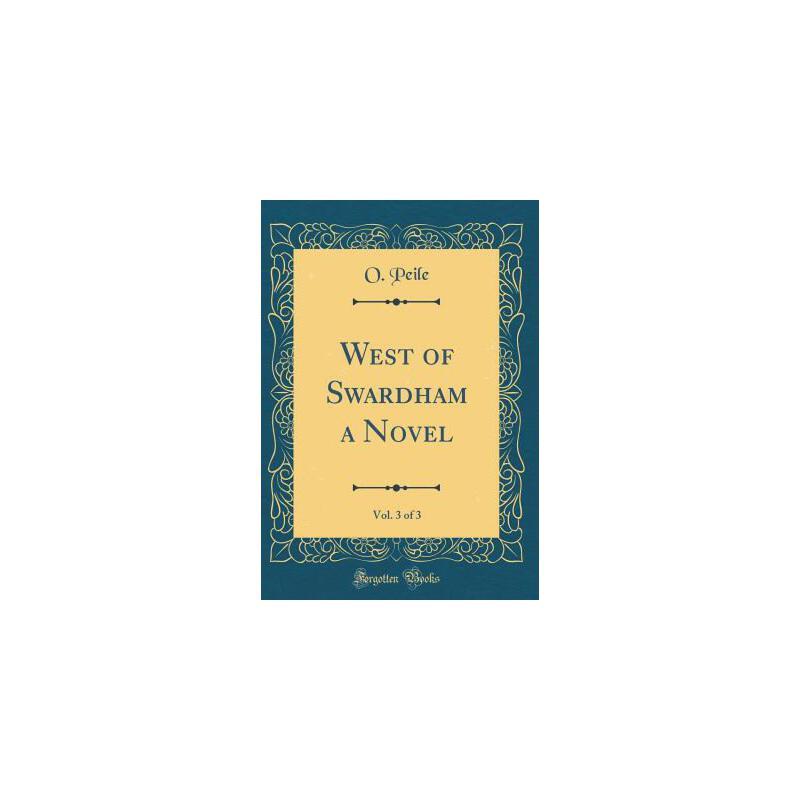 【预订】West of Swardham a Novel, Vol. 3 of 3 (Classic Reprint) 预订商品,需要1-3个月发货,非质量问题不接受退换货。