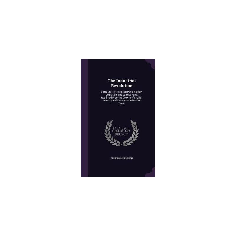 【预订】The Industrial Revolution: Being the Parts Entitled Parliamentary Colbertism and Laissez Faire, Reprinted from the Growth of English Industry and 预订商品,需要1-3个月发货,非质量问题不接受退换货。