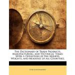 【预订】The Dictionary of Trade Products, Manufacturing, and Te