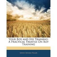 【预订】Your Boy and His Training: A Practical Treatise on Boy