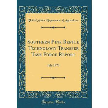 【预订】Southern Pine Beetle Technology Transfer Task Force Report: July 1979 (Classic Reprint) 预订商品,需要1-3个月发货,非质量问题不接受退换货。