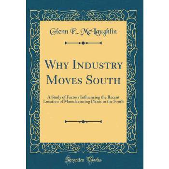 【预订】Why Industry Moves South: A Study of Factors Influencing the Recent Location of Manufacturing Plants in the South (Classic Reprint) 预订商品,需要1-3个月发货,非质量问题不接受退换货。
