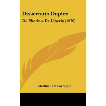 【预订】Dissertatio Duplex: de Photino, de Liberio (1670) 预订商品,需要1-3个月发货,非质量问题不接受退换货。