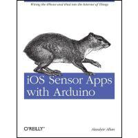 【预订】IOS Sensor Apps with Arduino: Wiring the iPhone and iPa
