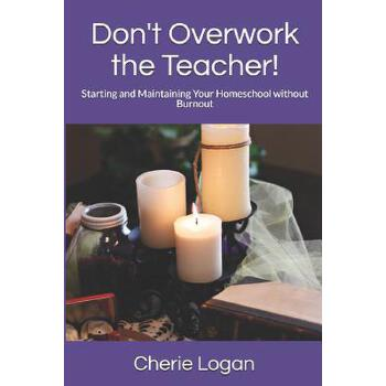 【预订】Don't Overwork the Teacher!  Starting and Maintaining Your Homeschool Without Burnout 预订商品,需要1-3个月发货,非质量问题不接受退换货。