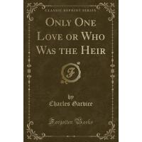 【�A�】Only One Love or Who Was the Heir (Classic Reprint)