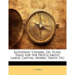【预订】Economic Crumbs, Or, Plain Talks for the People about L