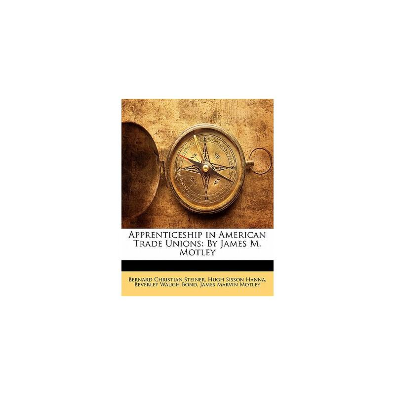 【预订】Apprenticeship in American Trade Unions: By James M. Motley 预订商品,需要1-3个月发货,非质量问题不接受退换货。