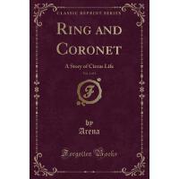 【预订】Ring and Coronet, Vol. 2 of 3: A Story of Circus Life (