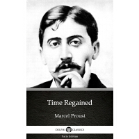 Time Regained by Marcel Proust - Delphi Classics (Illustrat