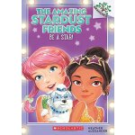 A Branches Book: The Amazing Stardust Friends #2: Be a Star